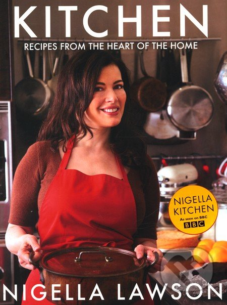 Kitchen: Recipes from the Heart of the Home - Nigella Lawson