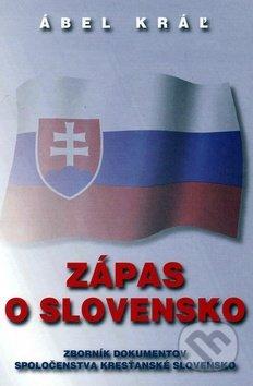 Zápas o Slovensko - Ábel Kráľ