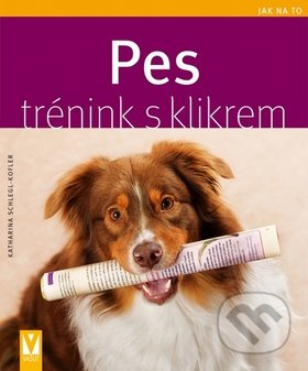 Pes - Trénink s klikrem - Katharina Schleglová-Koflerová