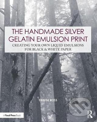 The Handmade Silver Gelatin Emulsion Print - Denise Ross