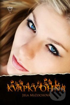 Kvapky ohňa - Jela Mlčochová