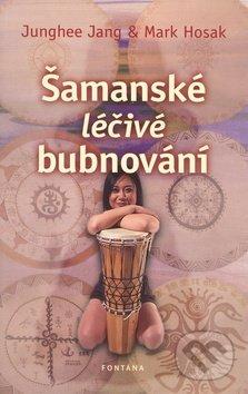 Šamanské léčivé bubnování - Junghee Jang, Mark Hosak