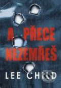 A přeci nezemřeš - Lee Child