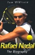 Rafael Nadal: The Biography - Tom Oldfield