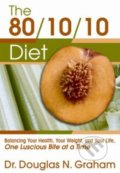 The 80/10/10 Diet - Douglas N. Graham