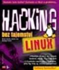 Hacking bez tajemství: Linux - Brian Hatch, James Lee, George Kurtz