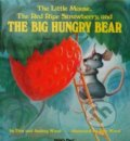 The Little Mouse, The Red Ripe Strawberry, and The Big Hungry Bear - Audrey Wood