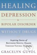 Healing Depression and Bipolar Disorder Without Drugs - Gracelyn Guyol