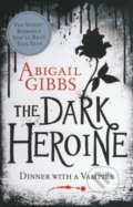 The Dark Heroine: Dinner With A Vampire - Abigail Gibbs