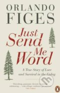 Just Send Me Word - Orlando Figes