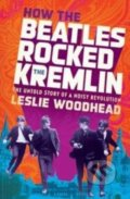 How the Beatles Rocked the Kremlin - Leslie Woodhead