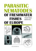Parasitic Nematodes of Freshwater Fishes of Evrope - František Moravec
