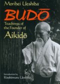 Budo Teachings of the Founder of Aikido - Morihei Ueshiba