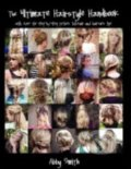 The Ultimate Hairstyle Handbook - Abby Smith