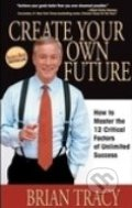 Create Your Own Future - Brian Tracy