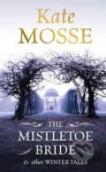 The Mistletoe Bride and other Winter Tales - Kate Mosse