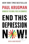 End This Depression Now - Paul Krugman