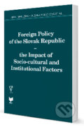 Foreign Policy of the Slovak Republic - the Impact of Socio-cultural and Institutional Factors - Juraj Marušiak