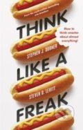 Think Like a Freak - Stephen J. Dubner, Steven D. Levitt