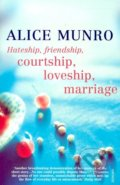 Hateship, Friendship, Courtship, Loveship, Marriage - Alice Munro