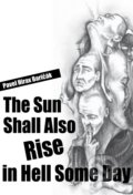 The Sun Shall Also Rise in Hell Some Day - Pavel Hirax Baričák