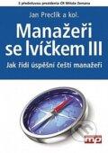 Manažeři se lvíčkem III. - Jan Preclík a kolektív