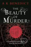 The Beauty of Murder - A.K. Benedict