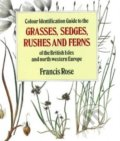 Colour Identification Guide to the Grasses, Sedges, Rushes and Ferns of the British Isles and North Western Europe - Francis Rose