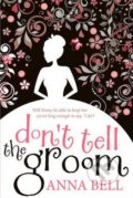 Don`t Tell the Groom - Anna Bell