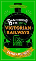 Dangerous Days on the Victorian Railways - Terry Deary