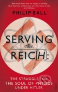 Serving the Reich - Philip Ball