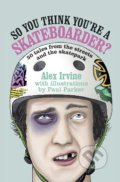 So You Think You're a Skateboarder? - Alex Irvine