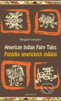 Pohádky amerických indiánů / Tales of American Indians - Margaret Compton