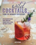 Wild Cocktails from The Midnight Apothecary - Lottie Muir