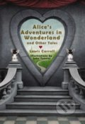 Alice's Adventures in Wonderland and Other Tales - Lewis Carroll