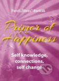 Primer of Happiness: Self knowledge, connections, self change - Pavel Hirax Baričák