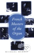 French Masters of the Organ - Michael Murray