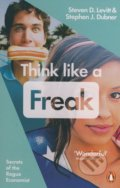Think Like a Freak - Steven D. Levitt, Stephen J. Dubner