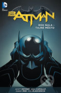 Batman 4: Rok nula - Tajné město - Scott Snyder, James Tynion