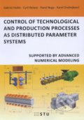 Control of technological and production processes as distributed parameter systems - Gabriel Hulkó, Cyril Belavý