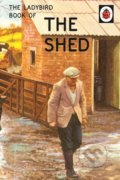 The Ladybird Book of the Shed - Jason Hazeley, Joel Morris
