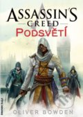 Assassin's Creed (8): Podsvětí - Oliver Bowden