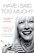 Have I Said Too Much? - Carole White