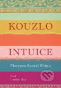 Kouzlo intuice - Florence Scovel Shinn, Louise L. Hay