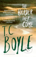The Harder They Come - T.C. Boyle