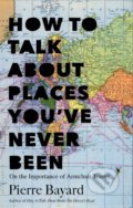 How to Talk About Places You've Never Been - Pierre Bayard