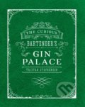 The Curious Bartender's Gin Palace - Tristan Stephenson
