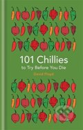101 Chillies to Try Before You Die - David Floyd