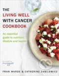 The Living Well with Cancer Cookbook - Fran Warde, Catherine Zabilowicz