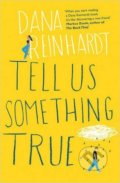 Tell Us Something True - Dana Reinhardt